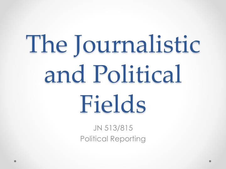 the journalistic and political fields n.
