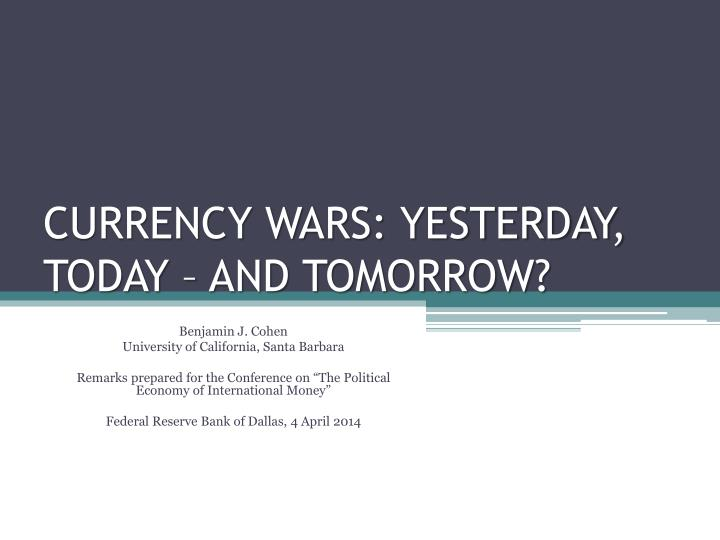 currency wars yesterday today and tomorrow n.