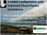 a cam5 configuration with improved cloud physics consistency