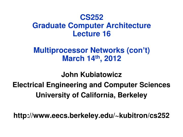 cs252 graduate computer architecture lecture 16 multiprocessor networks con t march 14 th 2012 n.