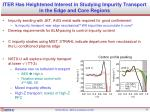 iter has heightened interest in studying impurity transport in the edge and core regions