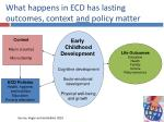 what happens in ecd has lasting outcomes context and policy matter