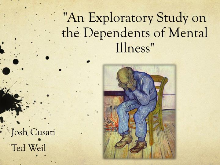 an exploratory study on the dependents of mental illness n.