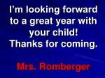 i m looking forward to a great year with your child thanks for coming mrs romberger