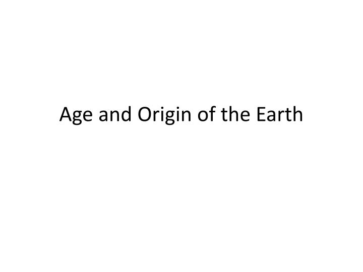 age and origin of the earth n.