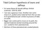 tidal collison hypothesis of jeans and jaffreys
