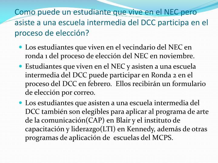 Como puede un estudiante que vive en el NEC pero asiste a una escuela intermedia del DCC participa en el proceso de elección?