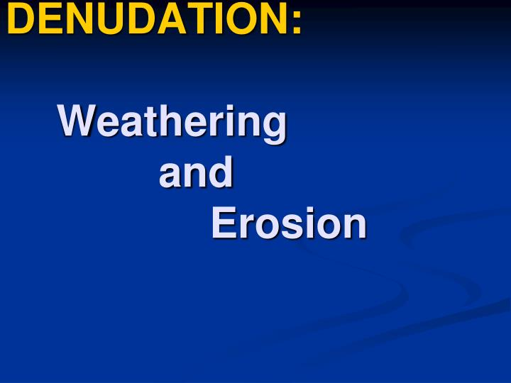 denudation weathering and erosion n.