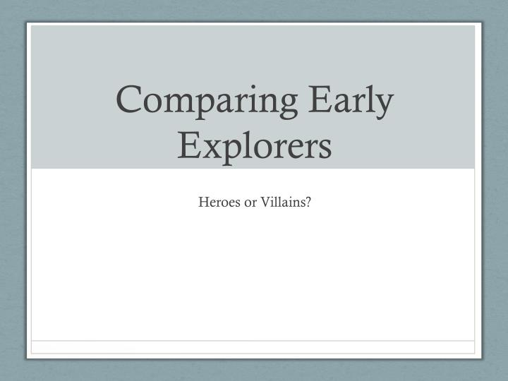 Comparing early explorers
