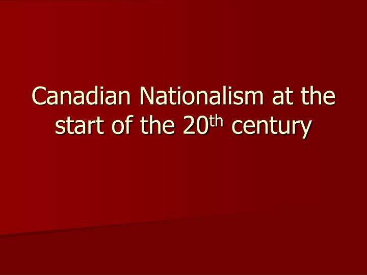 canadian nationalism at the start of the 20 th century n.