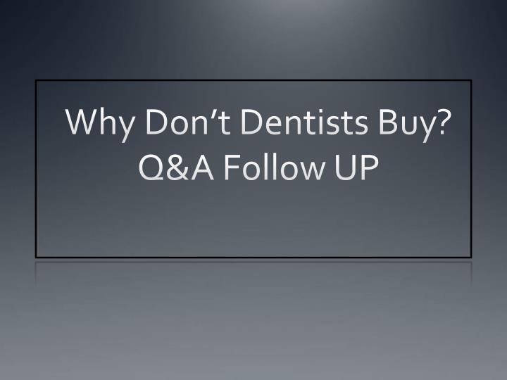 why don t dentists buy q a follow up n.