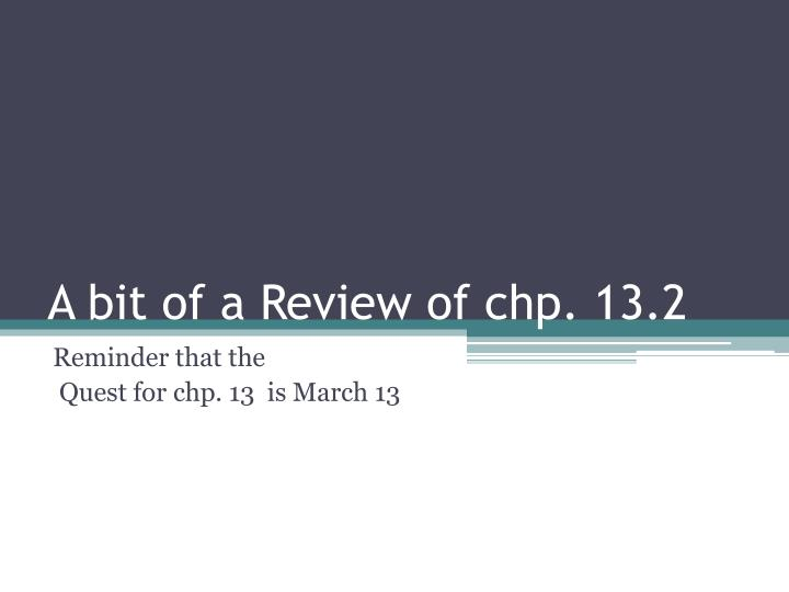 a bit of a review of chp 13 2 n.