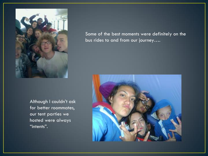 Some of the best moments were definitely on the bus rides to and from our journey….