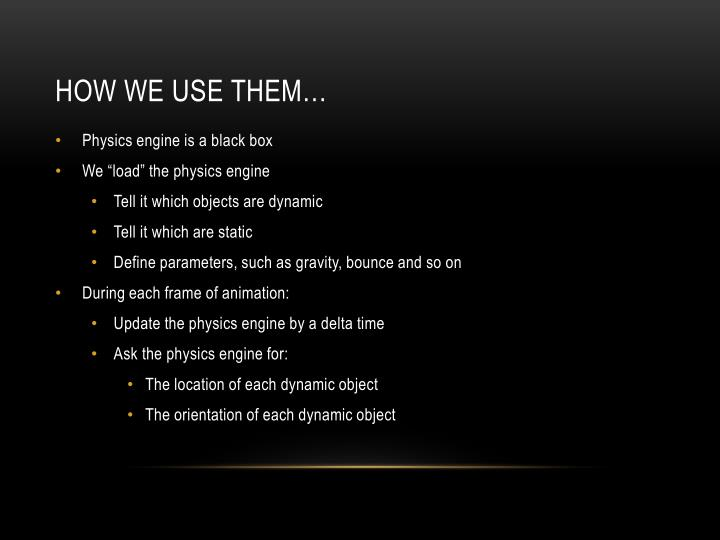 How We use them…