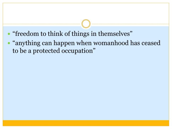 """""""freedom to think of things in themselves"""""""