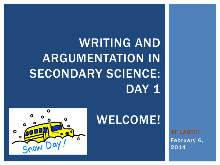 writing and argumentation in secondary science day 1 welcome n.