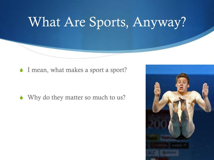what makes a sport a sport A sports psychologist is a specialized psychologist with expertise in areas related to athletic performance and outreach learn more about this career a sports psychologist is a specialized psychologist with expertise in areas related to athletic performance and outreach learn more about this career menu.
