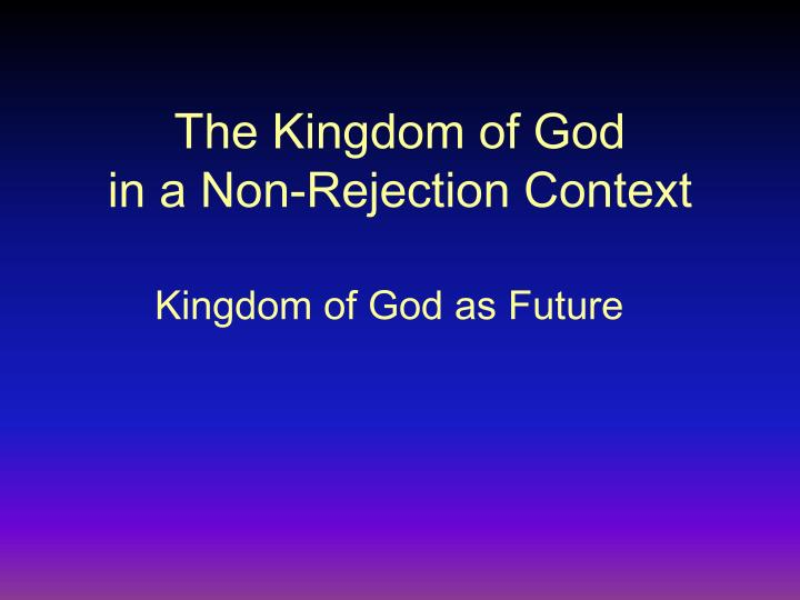 the kingdom of god in a non rejection context n.