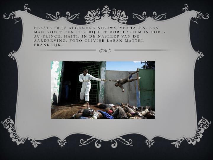 Eerste prijs algemene nieuws, verhalen. Een man gooit een lijk bij het mortuarium in Port-au-Prince, Haïti, in de nasleep van de aardbeving. Foto Olivier