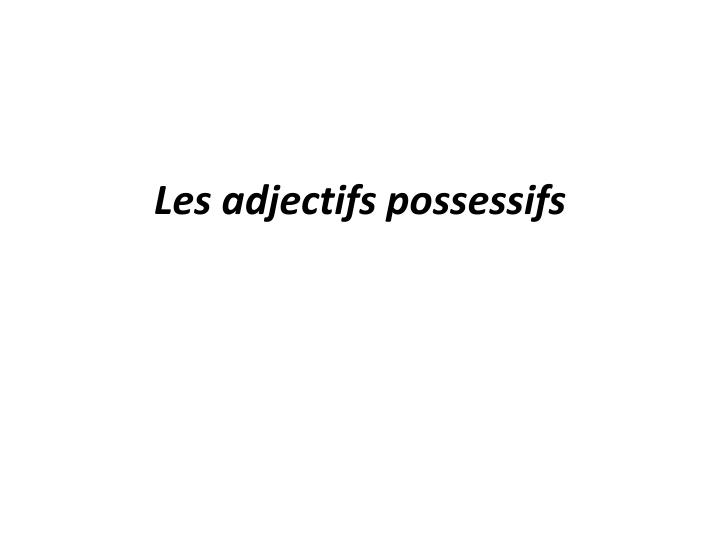 les adjectifs possessifs n.
