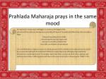 prahlada maharaja prays in the same mood