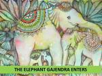 the elephant gajendra enters