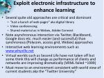 exploit electronic infrastructure to enhance learning