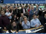 2009 the lhc is back in action