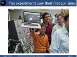the experiments saw their first collisions