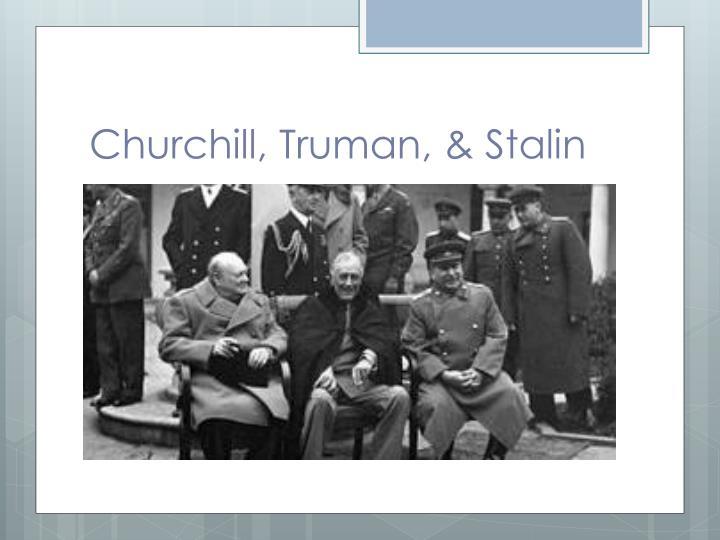Churchill, Truman, & Stalin