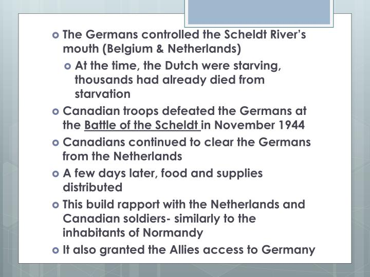 The Germans controlled the Scheldt River's mouth (Belgium & Netherlands)