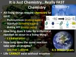 it is just chemistry really fast chemistry