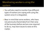monitoring workers using the system