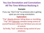 you use denotation and connotation all the time without realizing it