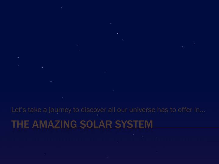 let s take a journey to discover all our universe has to offer in n.