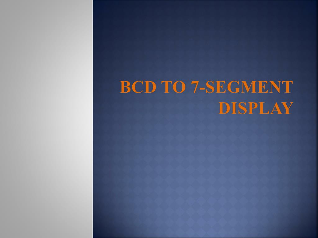 Ppt Bcd To 7 Segment Display Powerpoint Presentation Id2232583 Logic Diagram For Decoder N