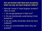 are we honest with god and ourselves when we say we have forgiven others15