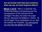 are we honest with god and ourselves when we say we have forgiven others6