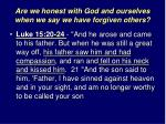 are we honest with god and ourselves when we say we have forgiven others8