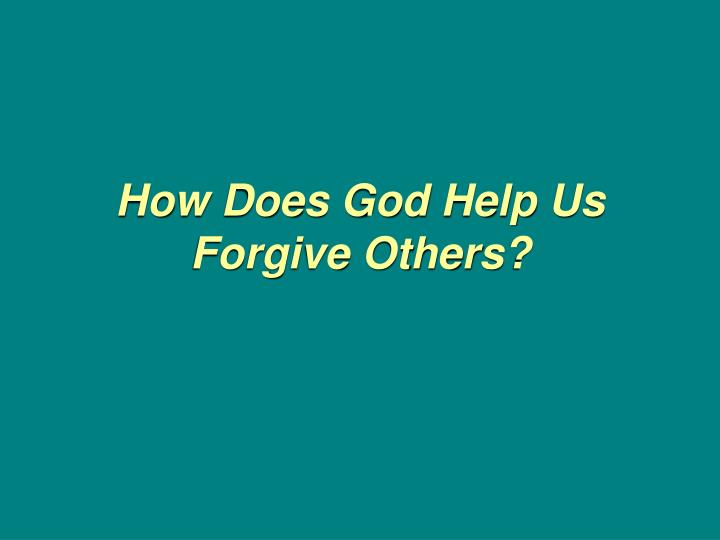 how does god help us forgive others n.