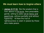 we must learn how to forgive others4