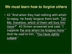 we must learn how to forgive others7