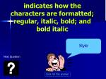 indicates how the characters are formatted regular italic bold and bold italic