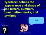 typeface defines the appearance and shape of the letters numbers punctuation marks and symbols