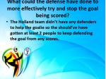 what could the defense have done to more effectively try and stop the goal being scored