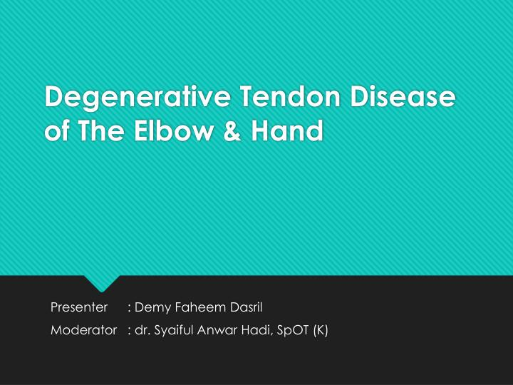 degenerative tendon disease of the elbow hand n.