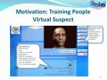 motivation training people virtual suspect