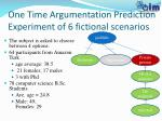 one time argumentation prediction experiment of 6 fictional scenarios