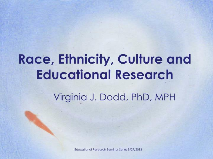 race ethnicity culture and educational research n.