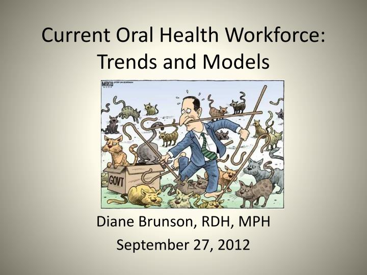 current oral health workforce trends and models n.